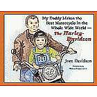 My Daddy Makes the Best Motorcycle- The Harley-Davidson Book
