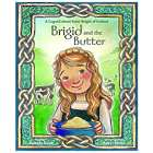 Brigid & the Butter: A Legend About Saint Brigid of Ireland Book