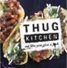 Thug Kitchen - Eat Like You Give a F*ck Cookbook