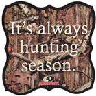 Mossy Oak Break Up Infinity It's Always Hunting Season Plaque