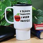 """I Teach"" Personalized Teacher Travel Mug"