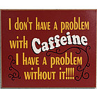 I Don't Have A Caffeine Problem Sign
