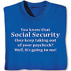 Social Security They Keep Taking Out of Your Paycheck T-Shirt