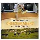 The Master Cheesemakers of Wisconsin Book