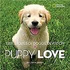 Puppy Love True Stories of Doggie Devotion Book