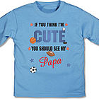 If You Think I Am Cute Sports Youth T-Shirt