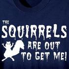 The Squirrels Are Out To Get Me T-Shirt