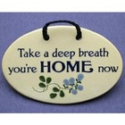 Take a Deep Breath You're Home Now Plaque