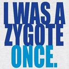 I Was a Zygote Once T-Shirt