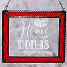 Home Is Where Mom Is Personalized Suncatcher