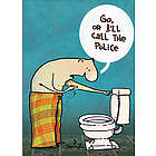 Go or I Call Police Funny Greeting Card