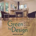 Green By Design: Creating a Home for Sustainable Living Book