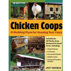 Chicken Coops - 45 Building Ideas for Housing Your Flock Book