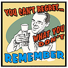 You Can't Regret What You Don't Remember Sign