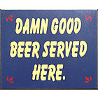 Damn Good Beer Served Here Sign