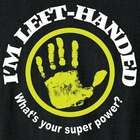 I'm Left Handed - What's Your Super Power T-Shirt