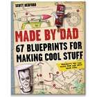 Made by Dad - 67 Blueprints for Making Cool Stuff Book