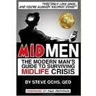 Mid Men: The Modern Man's Guide to Surviving Midlife Crisis Book