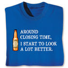 I Look a Lot Better At Closing Time T-Shirt