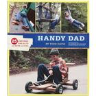 Handy Dad: 25 Awesome Projects for Dads and Kids Book