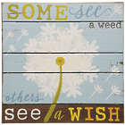 Some See a Weed - See A Wish Wall Art