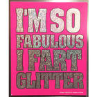I'm So Fabulous I Fart Glitter Refrigerator Magnet