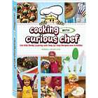 Cooking with Curious Chef: Kid's Cookbook