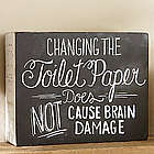 Changing the Toilet Paper Does Not Cause Brain Damage Sign