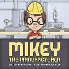 Mikey the Manufacturer Children's Book