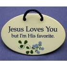 Jesus Loves You but I'm His Favorite Wall Plaque