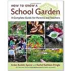 How to Grow a School Garden: A Complete Guide Book
