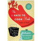 The I Hate to Cook Book - Updated and Revised