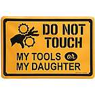 Do Not Touch My Tools or My Daughter Sign