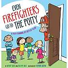 Even Firefighters Go to the Potty Lift-the-Flap Toddler's Book