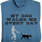 My Dog Walks Me Every Day Shirt