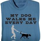 My Dog Walks Me Every Day Shirt