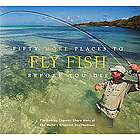 50 More Places to Fly Fish Before You Die Book