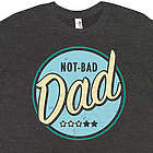 Not Bad Dad T-Shirt