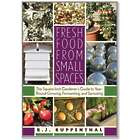 Fresh Food from Small Spaces - The Square-Inch Gardener's Guide