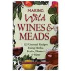 Making Wild Wines & Meads - 125 Unusual Recipes Book
