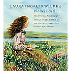 Laura Ingalls Wilder, Pioneer Girl: The Annotated Autobiography