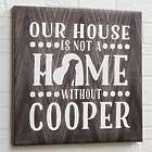 Our House Is Not a Home without Our Dog Personalized Art Print