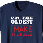 I'm The Oldest - I Make the Rules T-Shirt