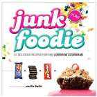 Junk Foodie - 51 Delicious Recipes for the Lowbrow Gourmand