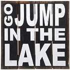 'Go Jump in The Lake' Wood Sign