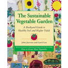 The Sustainable Vegetable Garden: A Guide to Healthy Soil