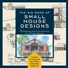 The Big Book of Small House Designs - 75 Award-Winning Plans