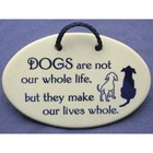 Dogs Make Our Lives Whole Ceramic Plaque