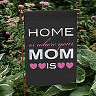 Home Is Where Your Mom Is Garden Flag