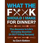 What the F*@# Should I Make for Dinner? Cookbook